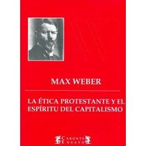 Etica Protestante Y El Espiritu Del Capitalismo De Weber Max