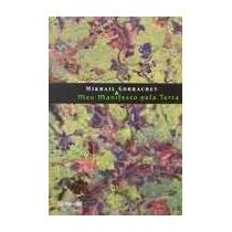 Livro Meu Manifesto Pela Terra Mikhail Gorbachev