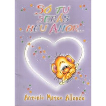 Livro : Só Tu Serás Meu Amor Antonio Mateo Allende Frete Gra
