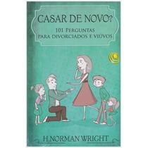 Livro: Casar De Novo? / H. Norman Wright - Ed Central Gospel