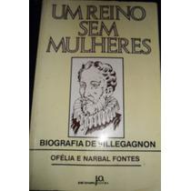 Um Reino Sem Mulheres: Biografia De Villegagnon