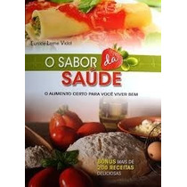 Livro O Sabor Da Saúde O Alimento Certo Para Você Viver Be