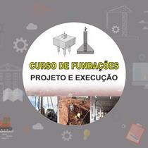 Curso Fundação De Edificações - Projeto E Execução