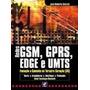 Redes Gsm, Gprs, Edge E Umts Evolução A Caminho Da Quarta