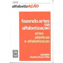 Livro - Fazendo Artes Na Alfabetização - Analice Pillar