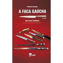 A Faca Gaúcha 2ª Edição - Frederico Aranha / Don Cassio Sela