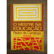 Livro O Mestre Na Educação Pedro De Camargo