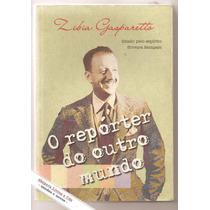 O Repórter Do Outro Mundo - Zibia Gasparetto