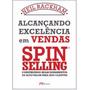 Alcançando Excelência Em Vendas Spin Selling Neil Rackham