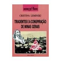 Tiradentes E A Conspiração De Minas Gerais Cristina Leminski