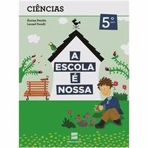 Livro Ciências A Escola É Nossa 5º Ano Ed: Scipione