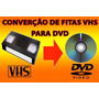 Vhs / Vhs-c / Mini-dv / Fitas 8mm Para Dvd