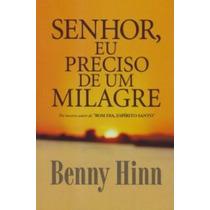 Livro Senhor, Eu Preciso De Um Milagre ¿ Benny Hinn