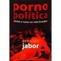 Porno Política - Arnaldo Jabor - Novo!