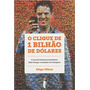 O Clique De 1 Bilhão De Dólares - Vilicic, Filipe