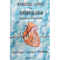Livro Radicais Livres Em Cardiologia Isquemia E Reperfusão