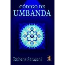 Livro Código De Umbanda==rubens Saraceni= Usado Em Bom Esta