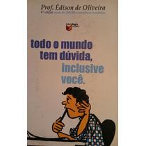 Todo O Mundo Tem Dúvida Inclusive Você - Prof. Edison De Oli
