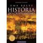 Livro - Uma Breve História Do Cristianismo #