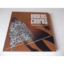 Livro Habeas Corpus : Que Se Apresente O Corpo.....