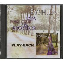 Playback Eyshila - Nada Pode Calar Um Adorador [original]