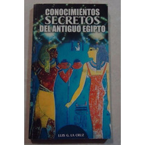 Conocimientos Secretos Del Antiguo Egipto - Luis G. La Cruz