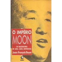 O Império Moon - Os Bastidores De Uma Seita Impiedosa