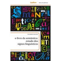 Livro Da Semântica: Estudo Dos Signos Linguísticos, O