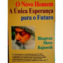 O Novo Homem A Única Esperança Para O Futuro Rajneesh Osho