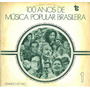 Lp Vinil 100 Anos De Musica Popular Brasileira Coletanea
