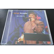 Cd Jorge Aragão - Ao Vivo 3 - Lacrado
