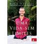 Livro Uma Vida Sem Limites Nick Vujicic