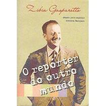 O Reporter Do Outro Mundo -zibia Gasparetto