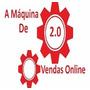 A Máquina De Vendas Online 2.0 - 100% Completo E Atualizado