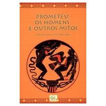 Prometeu, Os Homens E Outros Mitos - Menelaos Stephanides