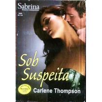 Sob Suspeita - Carlene Thompson Sabrina Contemporãneos 1600