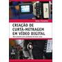 Criaçao De Curta-metragem Em Video Digital - Uma Proposta P