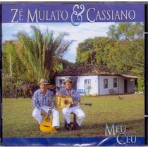 Cd Zé Mulato E Cassiano - Meu Céu (cd Original E Lacrado)