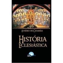 História Eclesiástica Eusébio De Cesaréia Livro Completo
