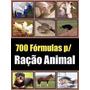 700 Formulas: De Ração, Sal Mineral, Proteinados + 3 Brindes