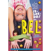 Livros Segredos Da Bel Para Meninas: Vem Comigo - Promoção!!