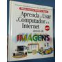 Livro Aprenda A Usar Cumputador Internet Através De Imagens