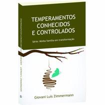 Temperamentos Conhecidos E Controlados - Giovani Zimmermann