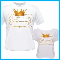Kit Camiseta, Blusa, Tal Pai Tal Filha, Pai De Princesa