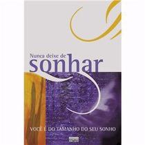 Livro - Nunca Deixe De Sonhar: Você É Do Tamanho Do Seu Sonh
