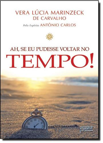 Ah Se Eu Pudesse Voltar No Tempo!!! De Carvalho Vera Lucia M