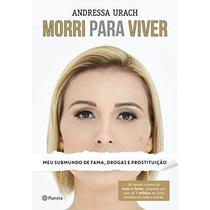 Livro Morri Para Viver - Andressa Urach - Histórias Reais