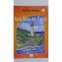Livro - Ilha Seca Do Farol - Amilcar Maltez