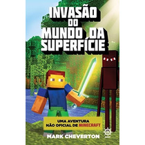 Livro Minecraft - Invasão Do Mundo Da Superfície - Aventura