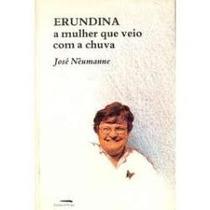 Erundina A Mulher Que Veio Com A Chuva - José Nêumanne